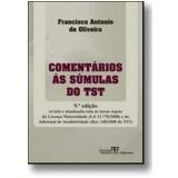Comentários às Súmulas do TST - Francisco Antônio de Oliveira