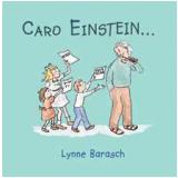 Caro Einstein... - LYNNE BARASCH