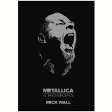 Metallica ? a biografia  (Ebook) - Mick Wall