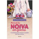 Manual Da Noiva Em Forma - Carina Rosin, Flavia Picolo