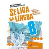 Se Liga Na Língua - 8º Ano - Ensino Fundamental II - Wilton Ormundo, Cristiane Siniscalchi