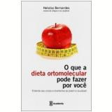 O que a Dieta Ortomolecular Pode Fazer por Você - Heloísa Bernardes