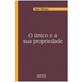 O Único e a Sua Propriedade - Max Stirner