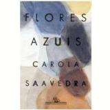 Flores Azuis - Carola Saavedra