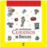 Os Endereços Curiosos de Barcelona - Marcos Buarque de GusmÃo, Marta Barbosa