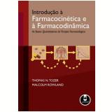 Introdução à Farmacocinética e à Farmacodinâmica - Malcolm Rowland, Thomas N. Tozer