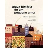 Breve História De Um Pequeno Amor - Marina Colasanti