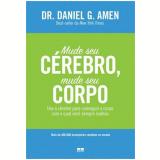 Mude Seu Cérebro, Mude Seu Corpo - Daniel G. Amen
