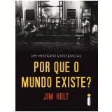 Por que o mundo existe? (Ebook) - Jim Holt