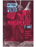 Os Dez Mandamentos (+Um) - Luiz Felipe Pondé