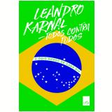 Todos Contra Todos: o Ódio Nosso de Cada Dia - Leandro Karnal