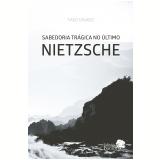 Sabedoria Trágica no Último Nietzsche - Tiago Casado