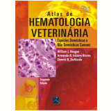 Atlas De Hematologia Veterinaria Especies Domesticas E Nao Domesticas Comuns - William J. Reagan