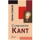 Compreender Kant - Georges Pascal