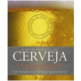 O Atlas Mundial da Cerveja - Tim Webb, Stephen Beaumont