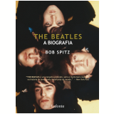 The Beatles: A Biografia - Bob Spitz