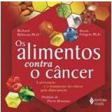 Os Alimentos Contra o Câncer - Richard Béliveau, Denis Gingras