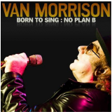 Born To Sing - No Plan B - Van Morrison (CD) -