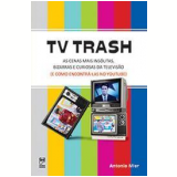 TV Trash - Antônio Roberto Mier