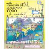 O Mais Sensacional Atlas do Mundo Todo - Simon Adams