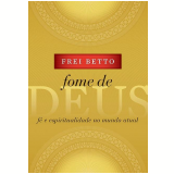 Fome De Deus - Frei Betto