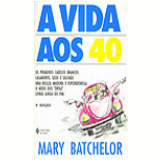 A Vida aos 40 - Mary Batchelor