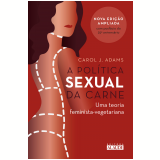 Política Sexual da Carne - Carol J. Adams