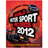World Motor Sport Records 2012  - Alexandre A. Vasconcellos