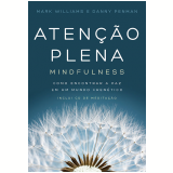 Atenção Plena - Mindfulness - Danny Penman, Mark Williams