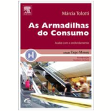 As Armadilhas do Consumo - Marcia Tolotti
