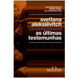 As Últimas Testemunhas - Svetlana Aleksiévitch