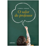 O Valor do Professor - Gabriel Perissé