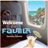 Welcome To The Favela - The Samba Roots (CD) - Vários Artistas