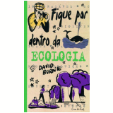 Fique por Dentro da Ecologia - David Burnie