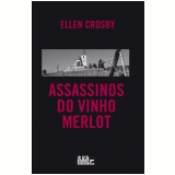 Assassinos do Vinho Merlot - Ellen Crosby