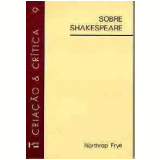 Sobre Shakespeare - Northrop Frye